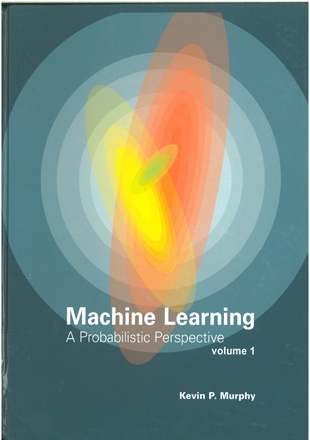 Machine Learning A Probabilistic Perspective Volume 1