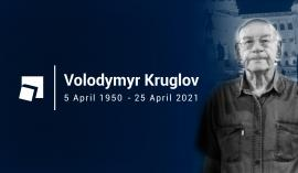 Friend and colleague Dr Volodymyr Kruglov dies on 25 April 2021
